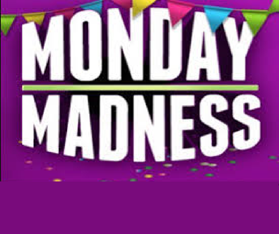 Monday Madness 3-6 PM